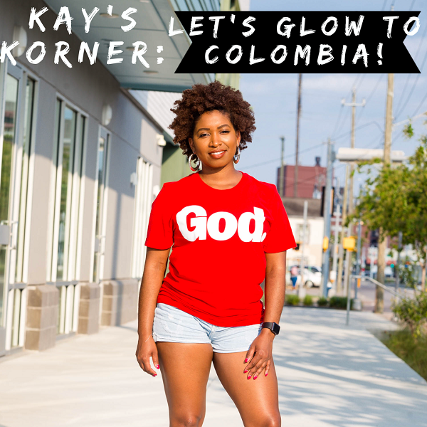 Kay's Korner: Let's GLOW to Colombia!