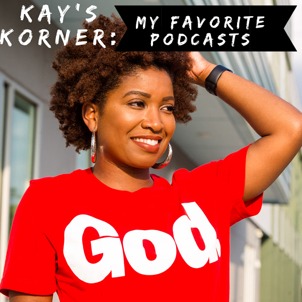 Kay's Korner: My Favorite Podcasts