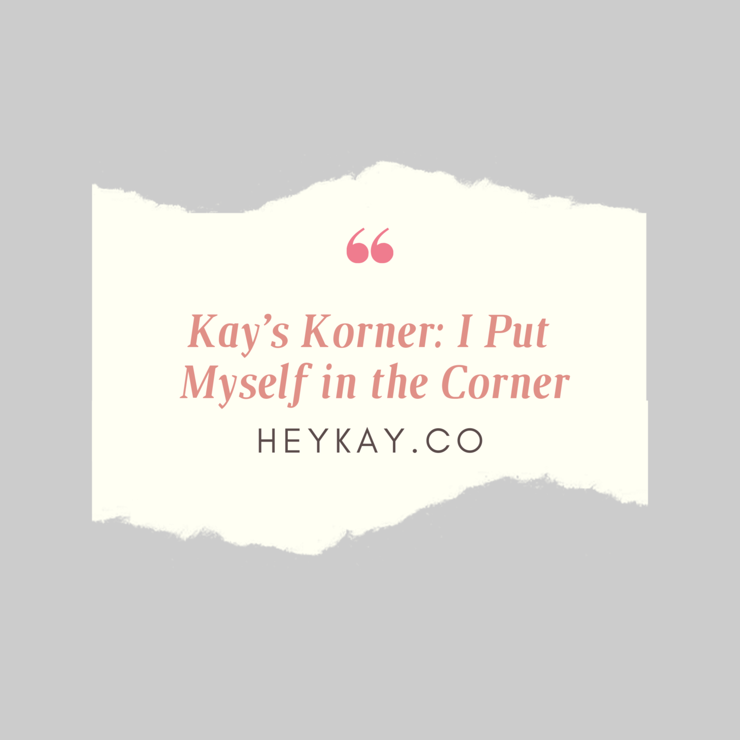 Kay's Korner: I Put Myself in the Corner